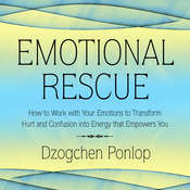 Emotional Rescue: How to Work with Your Emotions to Transform Hurt and Confusion into Energy that Empowers You Audiobook, by Dzogchen Ponlop
