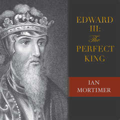 Edward III: The Perfect King Audiobook, by Ian Mortimer