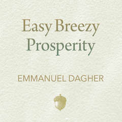 Easy Breezy Prosperity: The Five Foundations for a More Joyful, Abundant Life Audiobook, by Emmanuel Dagher