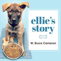 Ellies Story: A Dogs Purpose Novel Audiobook, by W. Bruce Cameron