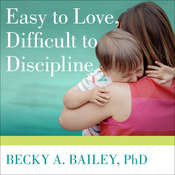 Easy to Love, Difficult to Discipline: The 7 Basic Skills for Turning Conflict into Cooperation Audiobook, by Becky A. Bailey, Becky A. Bailey