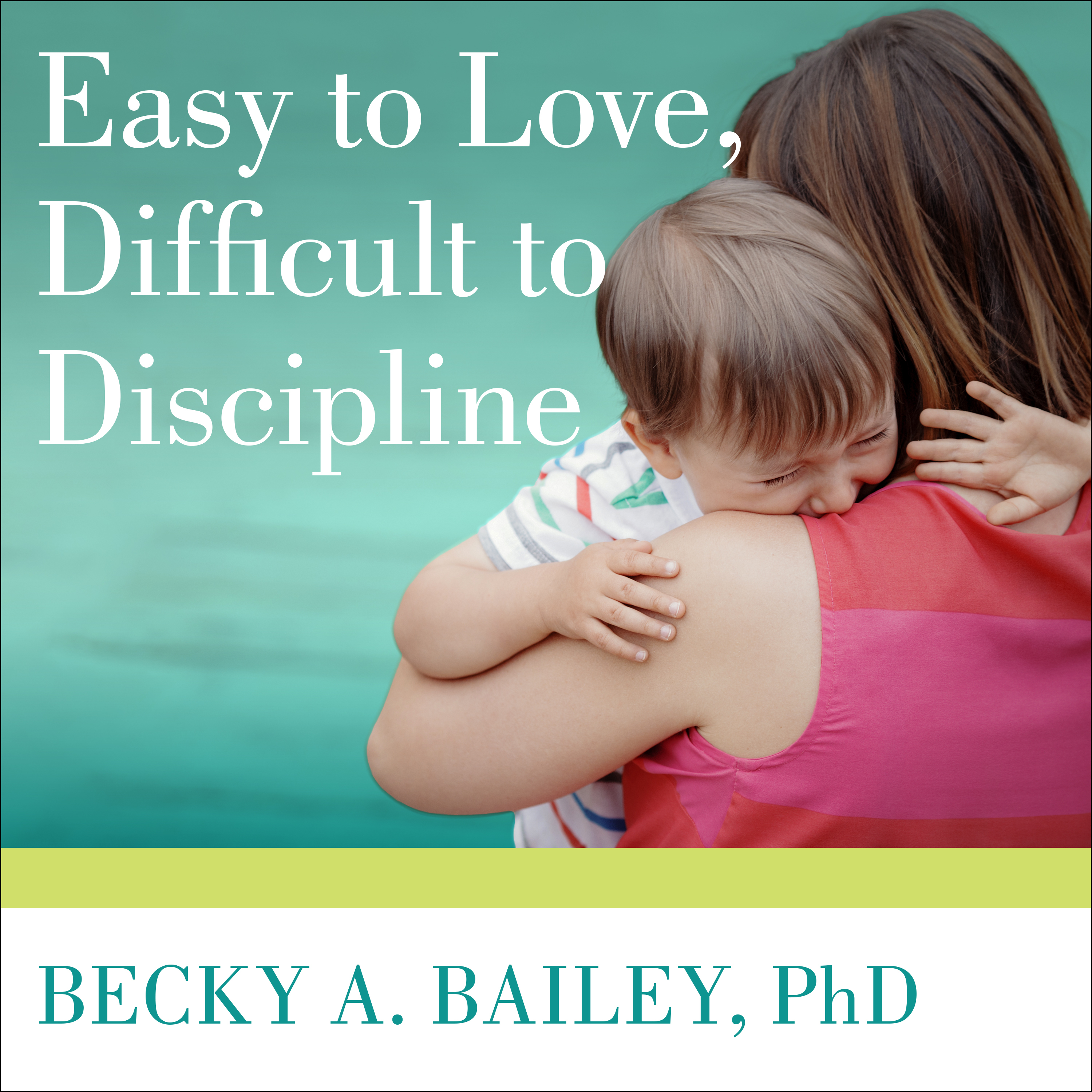Printable Easy to Love, Difficult to Discipline: The 7 Basic Skills for Turning Conflict into Cooperation Audiobook Cover Art