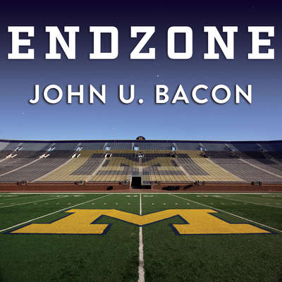 Endzone: The Rise, Fall, and Return of Michigan Football Audiobook, by John U. Bacon