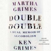 Double Double: A Dual Memoir of Alcoholism, by Martha Grimes