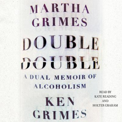 Double Double: A Dual Memoir of Alcoholism Audiobook, by Martha Grimes