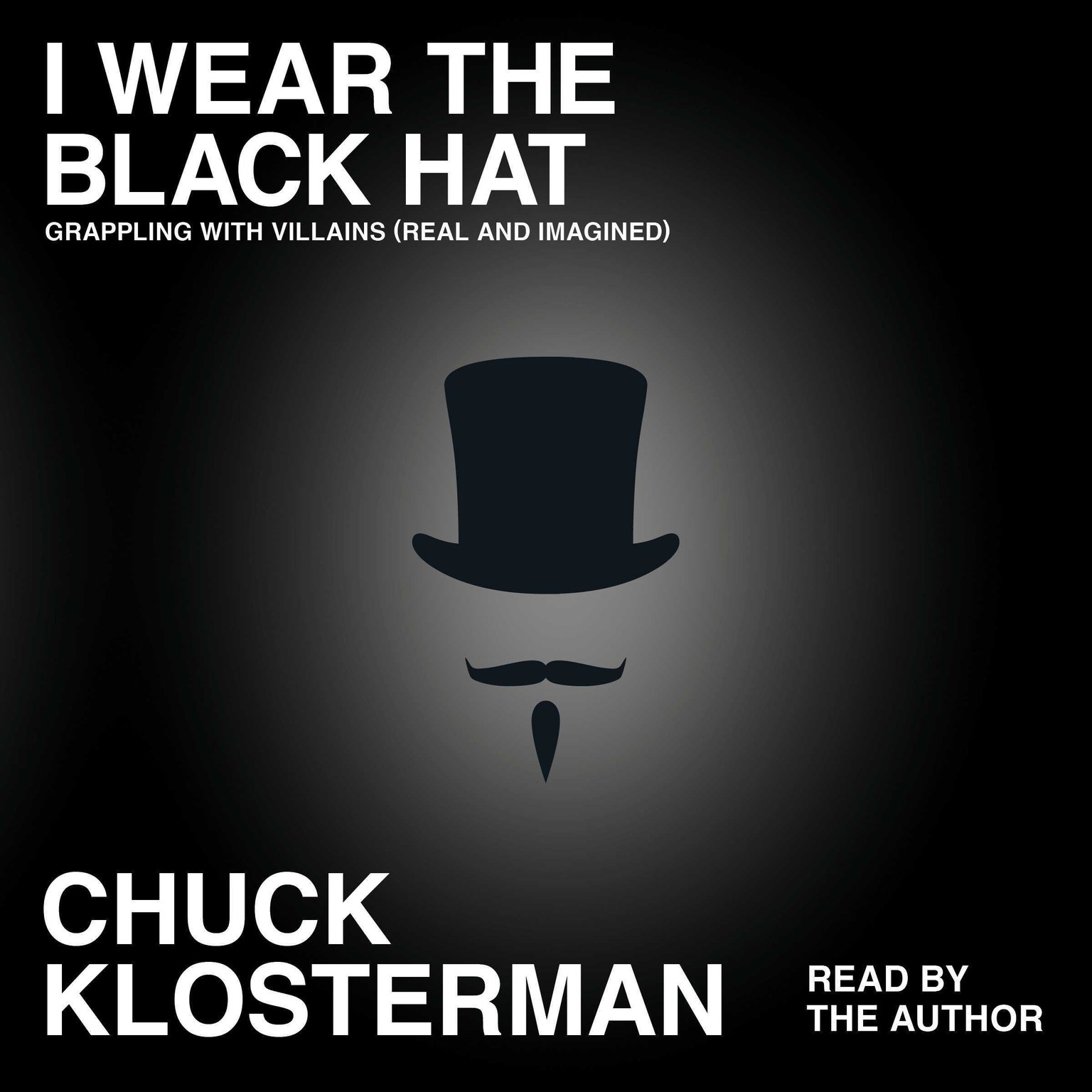 Printable I Wear the Black Hat: Grappling with Villains (Real and Imagined) Audiobook Cover Art