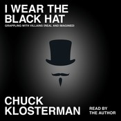 I Wear the Black Hat: Grappling with Villains (Real and Imagined) Audiobook, by Chuck Klosterman