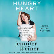 Hungry Heart: Adventures in Life, Love, and Writing Audiobook, by Jennifer Weiner