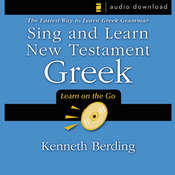 Sing and Learn New Testament Greek: The Easiest Way to Learn Greek Grammar, by Kenneth Berding