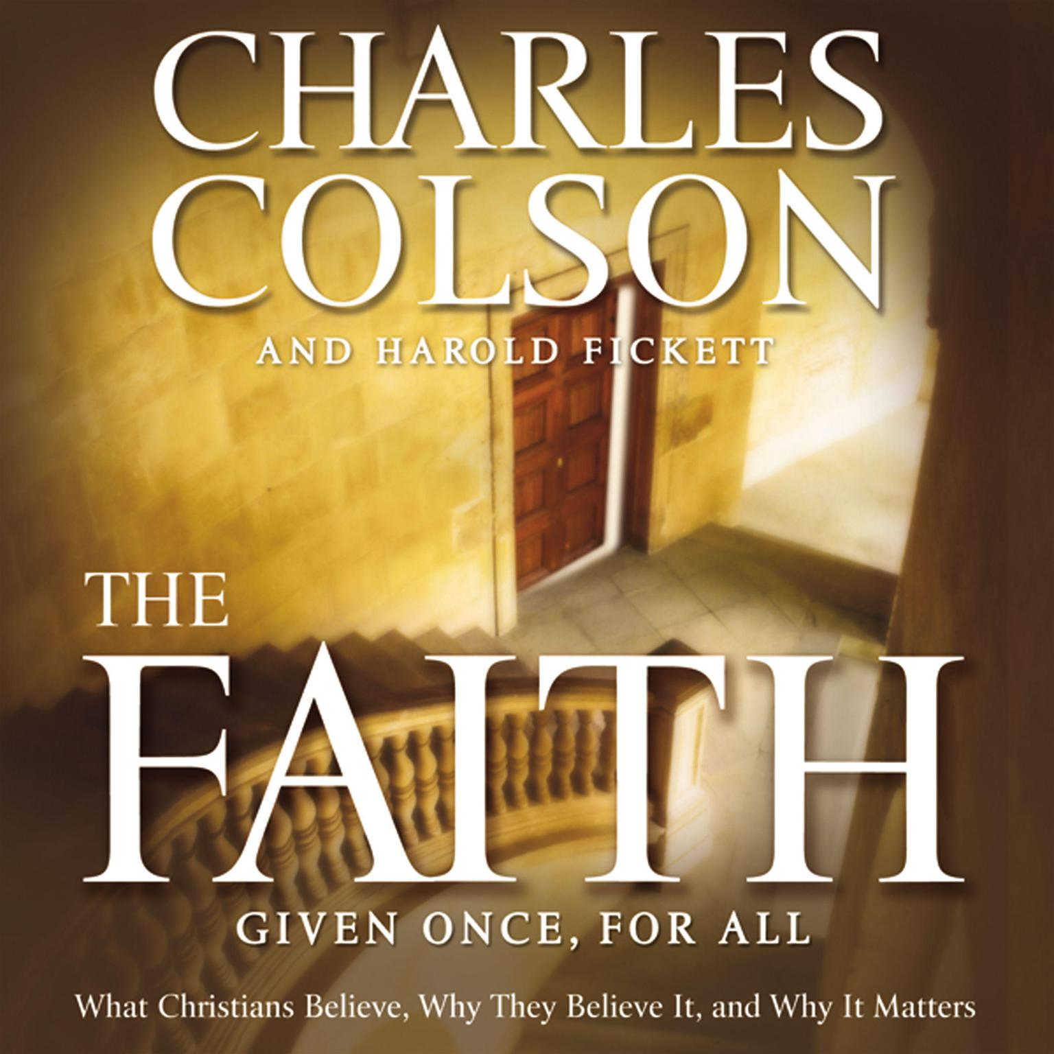 Printable The Faith: What Christians Believe, Why They Believe It, and Why It Matters Audiobook Cover Art