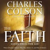 The Faith: What Christians Believe, Why They Believe It, and Why It Matters, by Charles Colson, Harold Fickett