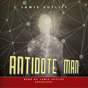 Antidote Man, by Jamie Sutliff