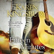 Fifteen Minutes: A Novel, by Karen Kingsbury