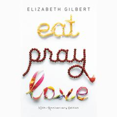 Eat Pray Love: One Womans Search for Everything Across Italy, India and Indonesia Audiobook, by Elizabeth Gilbert