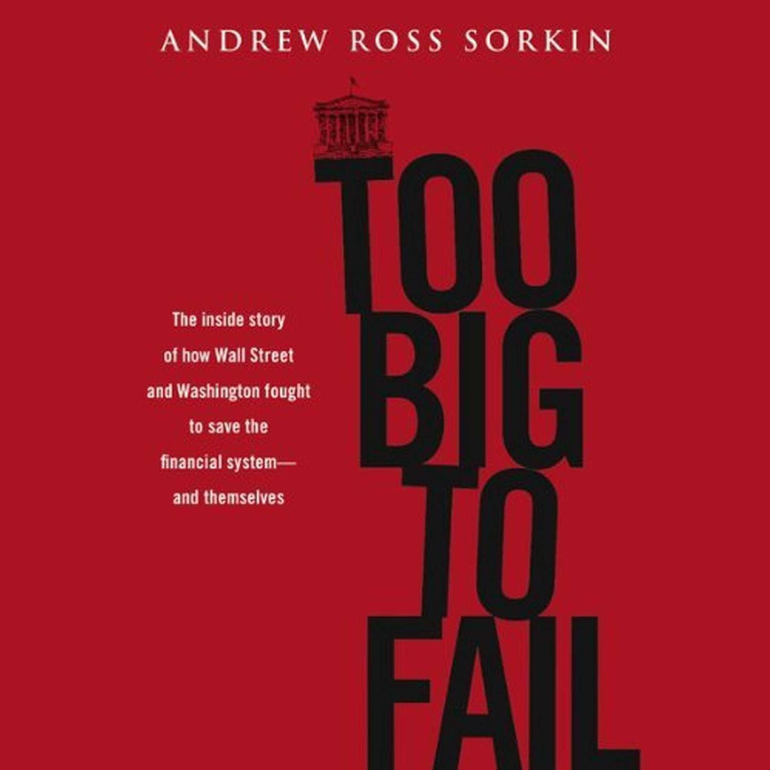 Printable Too Big to Fail: The Inside Story of How Wall Street and Washington Fought to Save the FinancialS ystem---and Themselves Audiobook Cover Art