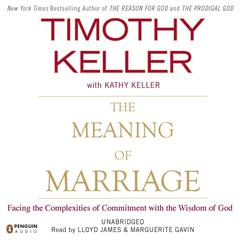 The Meaning of Marriage: Facing the Complexities of Commitment with the Wisdom of God Audiobook, by Timothy Keller