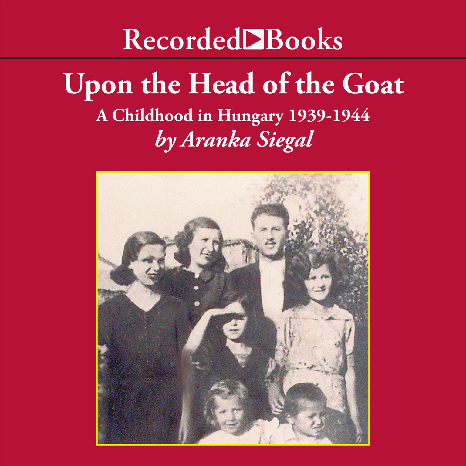 Printable Upon the Head of the Goat: A Childhood in Hungary 1939–1944 Audiobook Cover Art