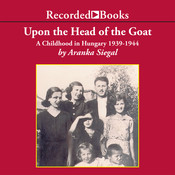 Upon the Head of the Goat: A Childhood in Hungary 1939–1944 Audiobook, by Aranka Siegal