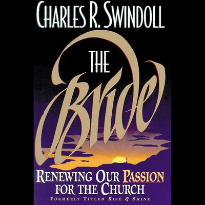 The Bride (Abridged): Renewing Our Passion for the Church Audiobook, by Charles R. Swindoll