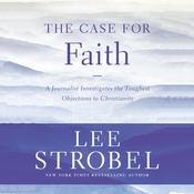 The Case for Faith Audiobook, by Lee Strobel