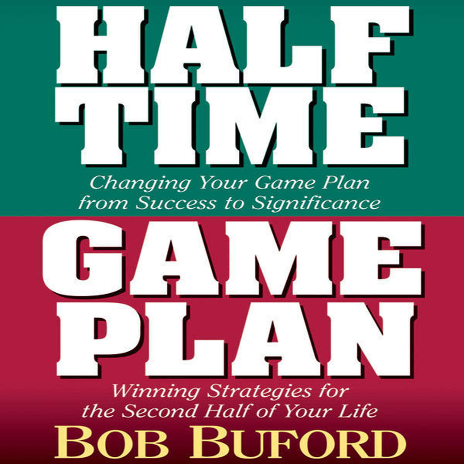 Printable Halftime and Game Plan: Changing Your Game Plan from Success to Significance/Winning Strategies for the 2nd Half of Your Life Audiobook Cover Art