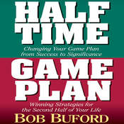Halftime and Game Plan: Changing Your Game Plan from Success to Significance/Winning Strategies for the 2nd Half of Your Life, by Bob P. Buford