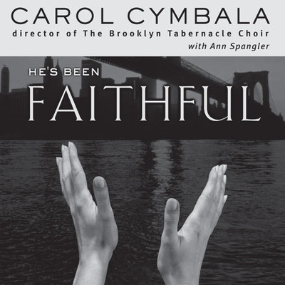 Hes Been Faithful (Abridged): Trusting God to Do What Only He Can Do Audiobook, by Carol Cymbala
