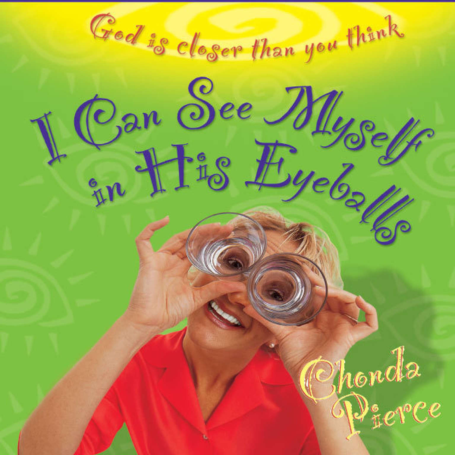 Printable I Can See Myself in His Eyeballs: God Is Closer Than You Think Audiobook Cover Art