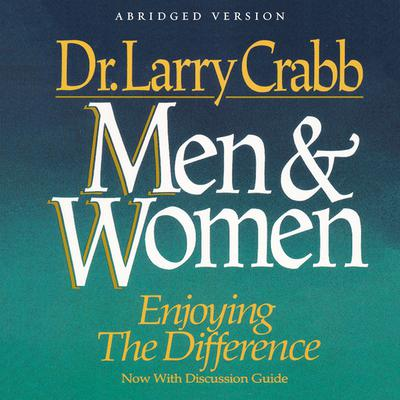Men and Women (Abridged): Enjoying the Difference Audiobook, by Lawrence J. Crabb
