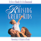 Raising Great Kids: A Comprehensive Guide to Parenting with Grace and Truth, by Henry Cloud, John Townsend