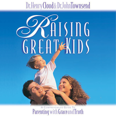 Raising Great Kids: A Comprehensive Guide to Parenting with Grace and Truth Audiobook, by Henry Cloud