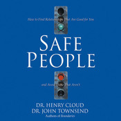 Safe People: How to Find Relationships That Are Good for You and Avoid Those That Arent, by Henry Cloud, John Townsend