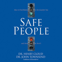 Safe People: How to Find Relationships That Are Good for You and Avoid Those That Arent Audiobook, by Henry Cloud