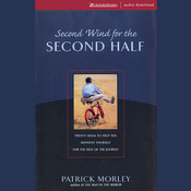 Second Wind for the Second Half: Twenty Ideas to Help You Reinvent Yourself for the Rest of the Journey, by Patrick Morley
