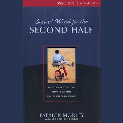 Second Wind for the Second Half (Abridged): Twenty Ideas to Help You Reinvent Yourself for the Rest of the Journey Audiobook, by Patrick Morley
