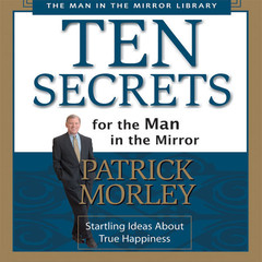 Ten Secrets for the Man in the Mirror: Startling Ideas About True Happiness Audiobook, by Patrick Morley