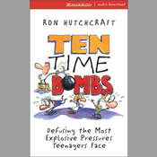 Ten Time Bombs: Defusing the Most Explosive Pressures Teenagers Face Audiobook, by Ron Hutchcraft