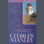 A Touch of His Love: Meditations on Knowing and Receiving the Love of God, by Charles F. Stanley, Charles Stanley