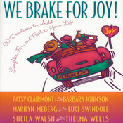 We Brake for Joy!: Devotions to Add Laughter, Fun, and Faith to Your Life, by various authors, Sheila Walsh, Patsy Clairmont, Barbara Johnson, Marilyn Meberg, Luci Swindoll, Thelma Wells