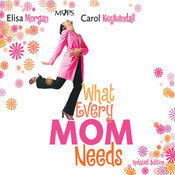 What Every Mom Needs: Meet Your Nine Basic Needs (and Be a Better Mom) Audiobook, by Elisa Morgan