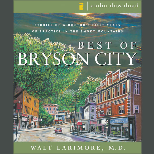 Printable Best of Bryson City Tales: Stories of a Doctor's First Years of Practice in the Smoky Mountains Audiobook Cover Art