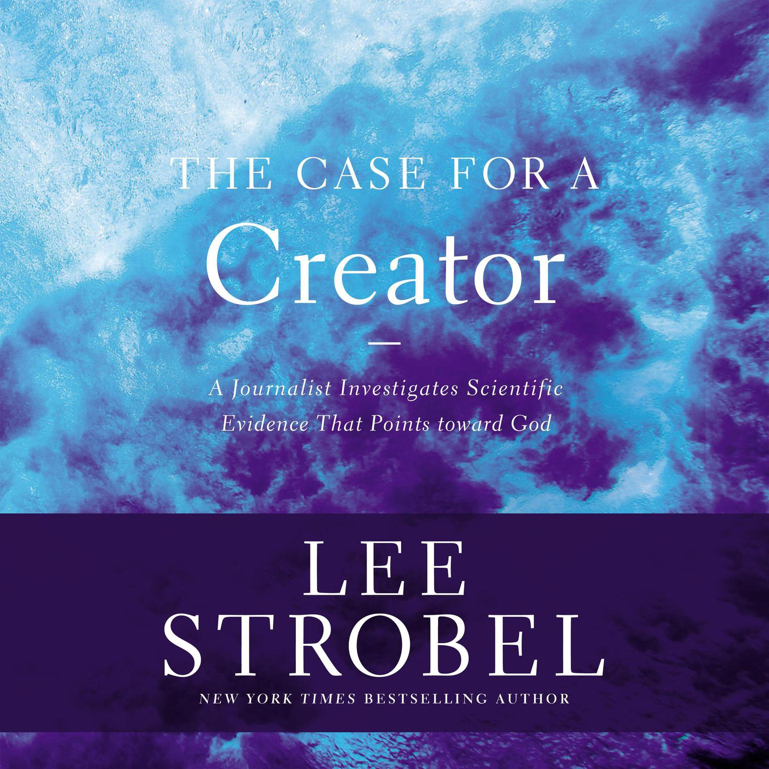 Printable The Case for a Creator: A Journalist Investigates Scientific Evidence That Points Toward God Audiobook Cover Art