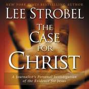 The Case for Christ: A Journalists Personal Investigation of the Evidence for Jesus, by Lee Strobel