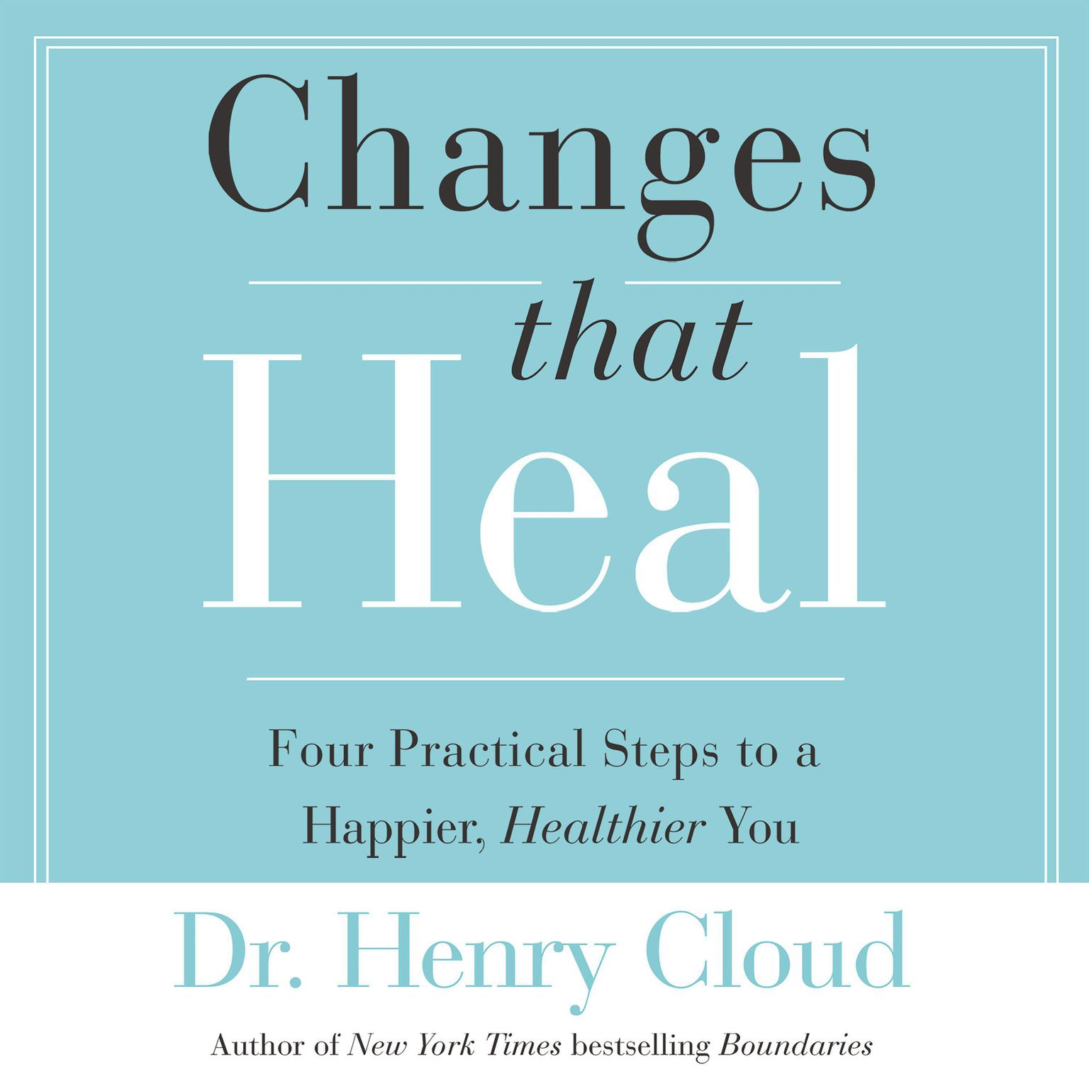 Printable Changes That Heal: The Four Shifts That Make Everything Better…And That Anyone Can Do Audiobook Cover Art