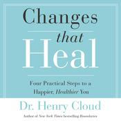 Changes That Heal: The Four Shifts That Make Everything Better…And That Everyone Can Do, by Henry Cloud