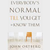 Everybodys Normal Till You Get to Know Them, by John Ortberg