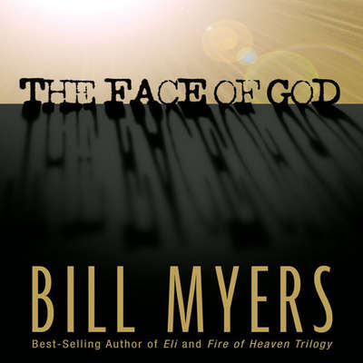 The Face of God Audiobook, by Bill Myers