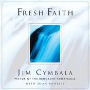 Fresh Faith: What Happens When Real Faith Ignites God's People, by Jim Cymbal