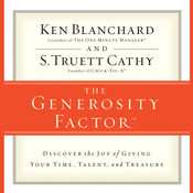 The Generosity Factor: Discover the Joy of Giving Your Time, Talent, and Treasure, by Ken Blanchard, S. Truett Cathy