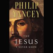 The Jesus I Never Knew Audiobook, by Philip Yancey